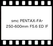 PENTAX smc PENTAX-FA* 250-600mm F5.6 ED IF