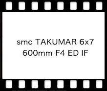 PENTAX smc TAKUMAR 6x7 600mm F4 ED IF
