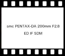 smc PENTAX-DA 200mm F2.8 ED IF SDM