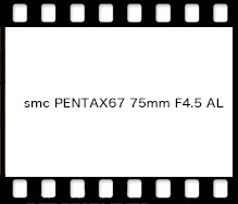 smc PENTAX67 75mm F4.5 AL